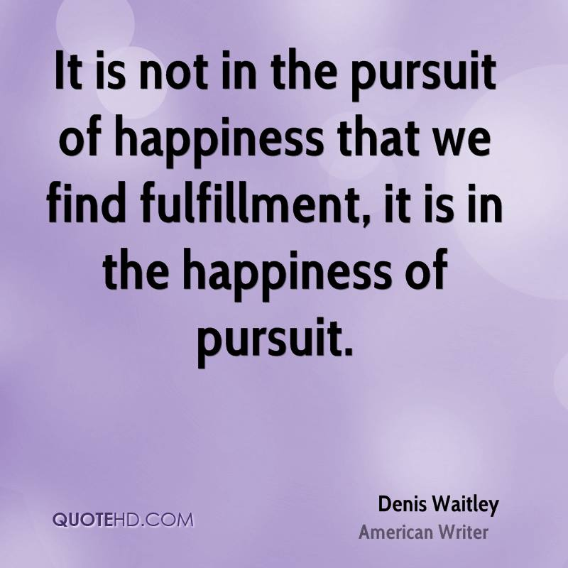 denis-waitley-writer-quote-it-is-not-in-the-pursuit-of-happiness-that
